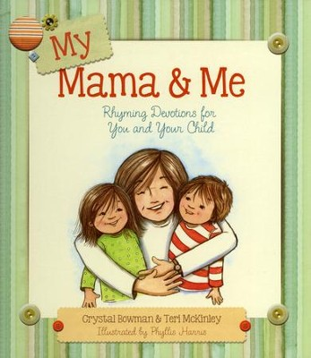 My Mama & Me: Rhyming Devotions for You and Your Child  -     By: Crystal Bowman, Teri McKinley, Phyllis Harris
