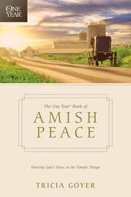 The One Year Book of Amish Peace: Hearing God's Voice in the Simple Things  -     By: Tricia Goyer
