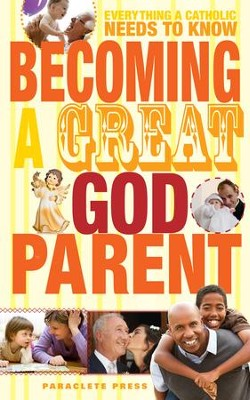 Becoming a Great Godparent: Everything a Catholic Needs to Know - eBook  -     By: Paraclete Press
