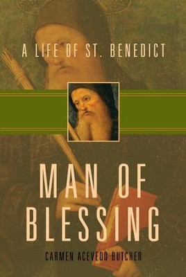 Man of Blessing: A Life of Saint Benedict - eBook  -     By: Carmen Acevedo Butcher