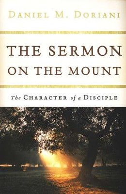 The Sermon on the Mount: The Character of a Disciple  -     By: Daniel M. Doriani