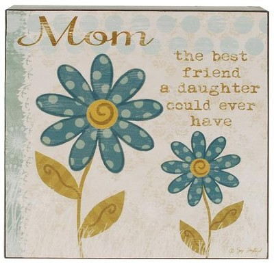 Mom The Best Friend a Daughter Could Ever Have Box Sign  -     By: Suzi Skoglund
