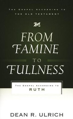 From Famine to Fullness: The Gospel According to Ruth  -     By: Dean R. Ulrich