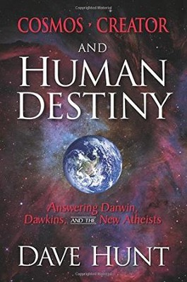 Cosmos, Creator, and Human Destiny: Answering Darwin, Dawkins, and the New Atheists  -     By: Dave Hunt