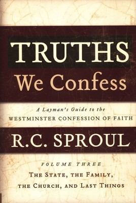 Truths We Confess: A Layman's Guide to the Westminster Confession of Faith, Volume 3  -     By: R.C. Sproul