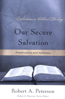 Our Secure Salvation: Preservation and Apostasy   -     By: Robert Peterson