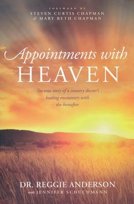 Appointments with Heaven: The True Story of a Country Doctor, and His Healing Encounters with the Hereafter  -     By: Dr. Reggie Anderson, Jennifer Schuchmann
