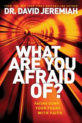 What Are You Afraid Of?: Facing Down Your Fears with Faith, Hardcover  -     By: Dr. David Jeremiah