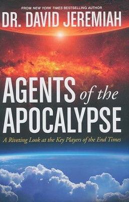 Agents of the Apocalypse: A Riveting Look at the Key Players in the End Times  -     By: Dr. David Jeremiah
