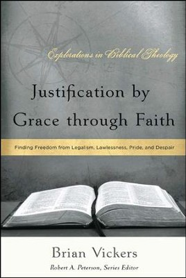 Justification by Grace Through Faith: Finding Freedom from Legalism, Lawlessness, Pride, and Despair  -     By: Brian Vickers