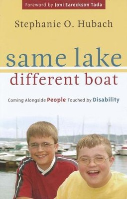 Same Lake, Different Boat: Coming Alongside People Touched by Disability  -     By: Stephanie O. Hubach