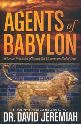Agents of Babylon: What the Prophecies of Daniel Tell Us About the End of Days  -     By: Dr. David Jeremiah