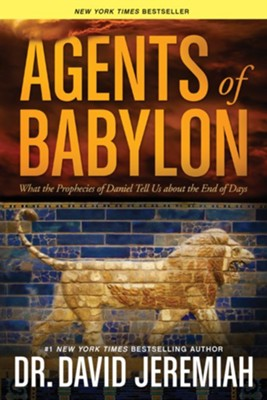 Agents of Babylon: What the Prophecies of Daniel Tell Us about the End of Days, Softcover  -     By: Dr. David Jeremiah