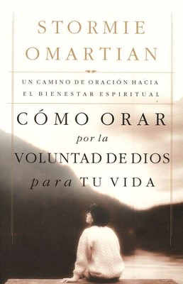 Como Orar por la Voluntad de Dios para tu Vida  (Praying God's Will for Your Life)  -     By: Stormie Omartian