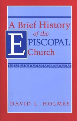 A Brief History of the Episcopal Church   -     By: David L. Holmes