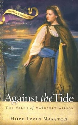 Against the Tide: The Valor of Margaret Wilson  -     By: Hope Irvin Marston