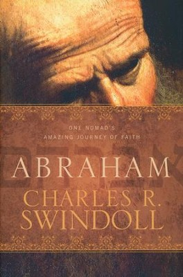 Abraham: One Nomad's Amazing Journey of Faith  -     By: Charles R. Swindoll