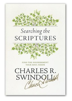 Searching the Scriptures: Find the Nourishment Your Soul Needs  -     By: Charles R. Swindoll