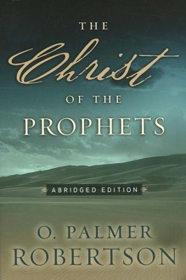 Christ of the Prophets: Abridged Edition  -     By: O. Palmer Robertson