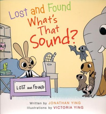 Lost and Found, What's that Sound?  -     By: Jonathan Ying     Illustrated By: Victoria Ying