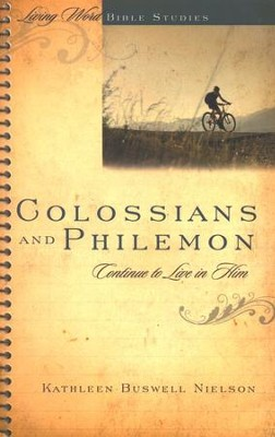 Colossians and Philemon: Continue to Live in Him,  Living Word Bible Studies  -     By: Kathleen Buswell Nielson