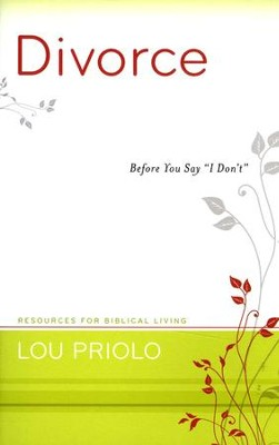 Divorce: Before You Say I Don't  -     By: Lou Priolo