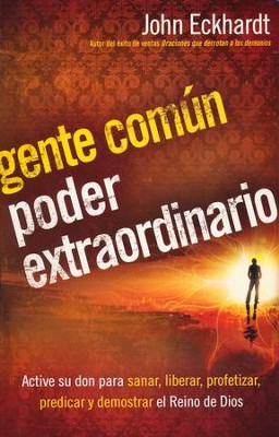 Gente Común, Poder Extraordinario  (Ordinary People, Extraordinary Power)  -     By: John Eckhardt