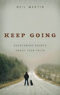 Keep Going: Overcoming Doubts About Your Faith   -     By: Neil Martin