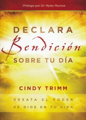 Declara Bendición Sobre Tu Día   (Commanding Your Morning)                                       -     By: Cindy Trimm