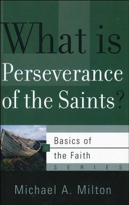 What Is Perseverance of the Saints? (Basics of the Faith)   -     By: Michael Milton