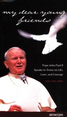 My Dear Young Friends: Pope John Paul II Speaks to   Teens of Life, Love, and Courage  -     Edited By: John Vitek     By: Pope John Paul II