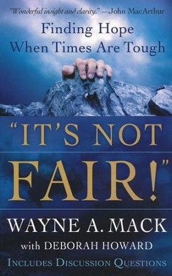 It's Not Fair! Finding Hope When Times Are Tough   -     By: Wayne A. Mack, Deborah Howard