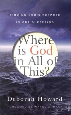 Where Is God in All of This?: Finding God's Purpose in Our Suffering  -     By: Deborah Howard