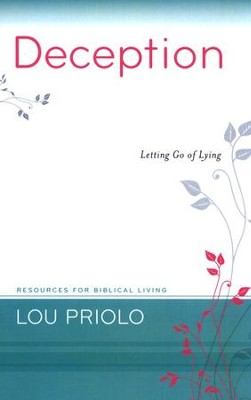 Deception: Letting Go of Lying  -     By: Lou Priolo