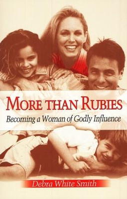 More Than Rubies: Becoming a Woman of Godly Influence   -     By: Debra White Smith