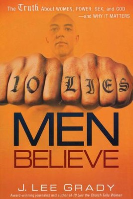 10 Lies Men Believe: The Truth About Women, Power, Sex, and God--and Why It Matters  -     By: J. Lee Grady