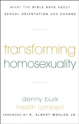 Transforming Homosexuality: What the Bible Says about Sexual Orientation and Change   -     By: Denny Burk, Heath Lambert