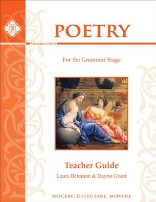 Poetry for the Grammar Stage: Teacher Guide  -     By: Laura Bateman, Dayna Grant