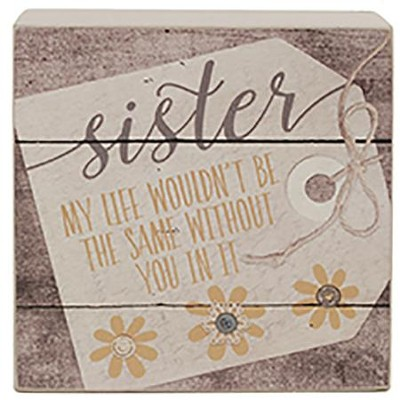 Sister, My Life Wouldn't Be the Same Without You In It, Box Sign  -     By: Barbara Lloyd