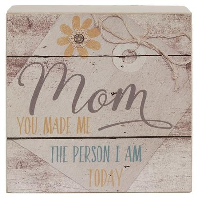 Mom, You Made Me the Person I Am ...Box Sign       -     By: Barbara Lloyd