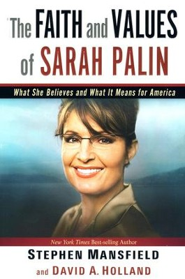 The Faith and Values of Sarah Palin  -     By: Stephen Mansfield