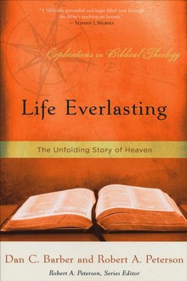 Life Everlasting: The Unfolding Story of Heaven  -     By: Dan Barber, Robert Peterson