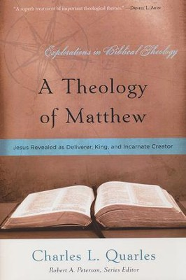 A Theology of Matthew: Jesus Revealed as Deliverer, King, and Incarnate Creator  -     By: Charles L. Quarles