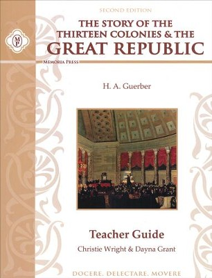 Story of the Thirteen Colonies & the Great Republic  Teacher Guide (2nd Edition)  -     By: Christie Wright, Danya Grant