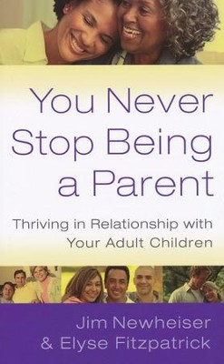 You Never Stop Being a Parent: Thriving in Relationship with Your Adult Children  -     By: Elyse M. Fitzpatrick, Jim Newheiser