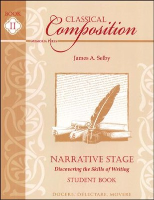 Classical Composition Book II, Student Book, Narrative Stage: Discovering the Skills of Writing  -     By: James A. Selby