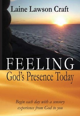 Feeling God's Presence Today  -     By: Laine Lawson Craft