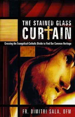 The Stained Glass Curtain: Crossing the Evangelical- Catholic Divide to Find Our Common Heritage  -     By: Father Dimitri Sala