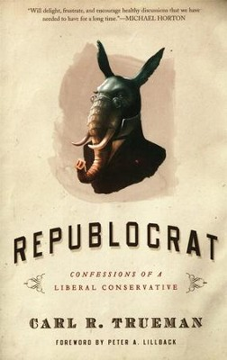 Republocrat: Confessions of a Liberal Conservative  -     By: Carl R. Trueman