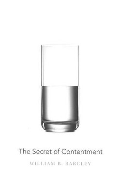 The Secret of Contentment    -     By: William B. Barcley